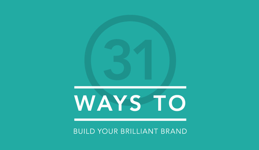 31 ways to build your brilliant brand